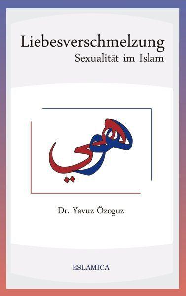 Liebesverschmelzung – Sexualität im Islam