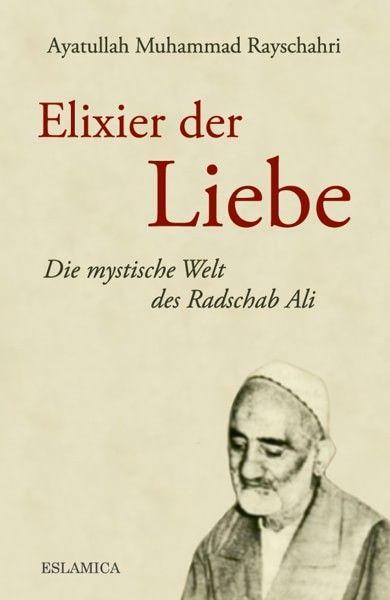 Elixier der Liebe: Die mystische Welt des Radschab Ali