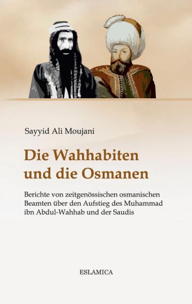 Die Wahhabiten und die Osmanen: Berichte von zeitgenössischen osmanischen Beamten über den Aufstieg